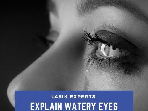 LASIK Experts Explain Watery Eyes