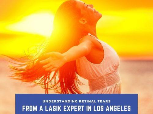 Understanding Retinal Tears from a LASIK Expert in Los Angeles
