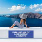 Learn About Some Eye Laser Procedure Alternatives